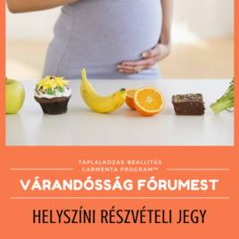 HELYSZÍNI RÉSZVÉTELI JEGY: Táplálkozás-Beállítás™ várandósság Fórumest: Carmenta-program™