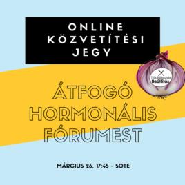 ONLINE KÖZVETÍTÉSI JEGY: 03.26. – ÁTFOGÓ HORMONÁLIS FÓRUMEST