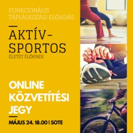 ONLINE KÖZVETÍTÉSI JEGY: 05.24. – Aktív-Sportos Előadás